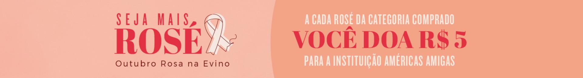OUTUBRO ROSA NA EVINO: A cada rosé comprado, você doa R$5 para a instituição Américas Amigas.